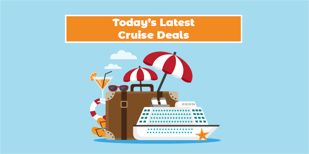 Today's Latest Cruise Deals